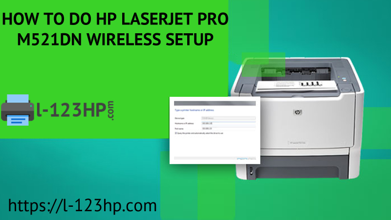 HP Laserjet Pro M521dn Wireless Setup